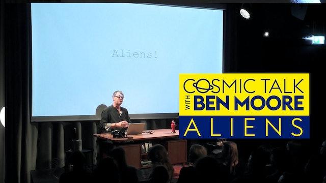 Cosmic Talk with Ben Moore - Aliens