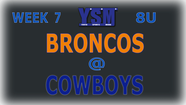 WEEK 7: 8U BRONCOS @ COWBOYS