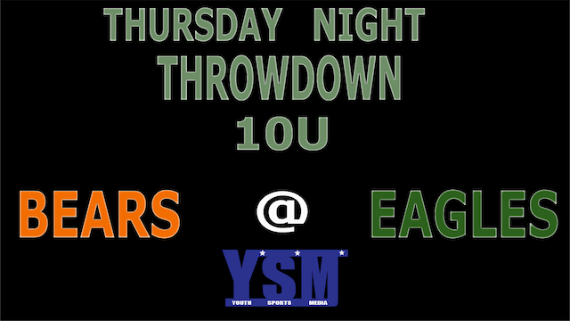 THURSDAY NIGHT THROWDOWN 10U BEARS @ EAGLES