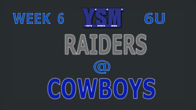 WEEK 6: 6U RAIDERS @ COWBOYS