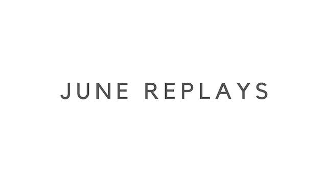 JUNE REPLAYS