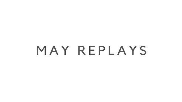 MAY REPLAYS