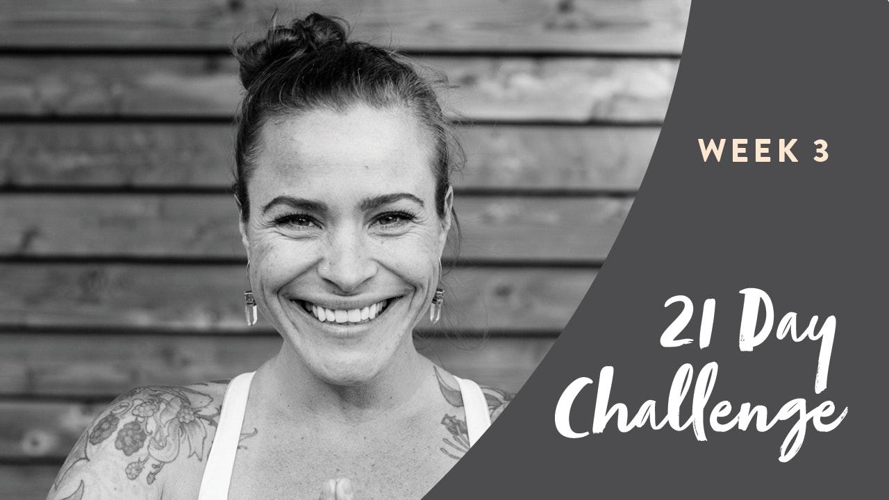 21 DAY CHALLENGE: WEEK 3