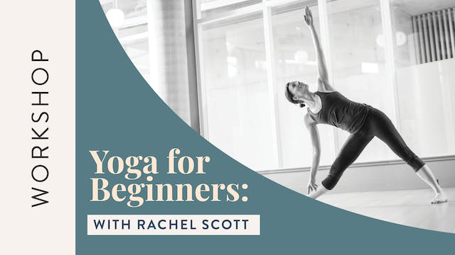 Virtual Workshop: Yoga for Beginners — The Essentials with Rachel Scott