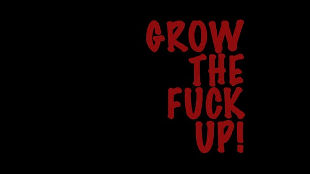 Grow The Fuck Up video