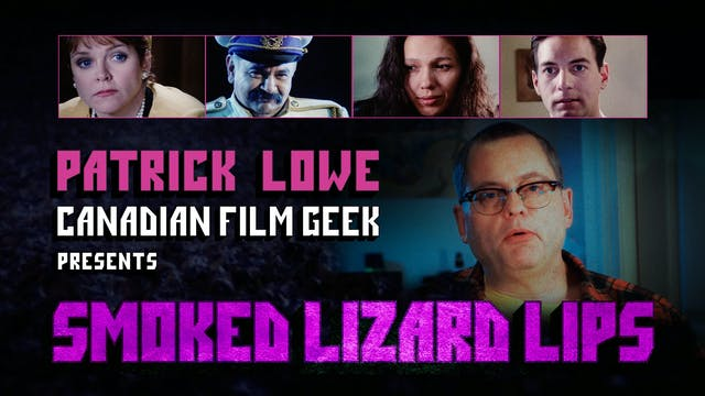 Canadian Film Geek Talks about - Smoked Lizard Lips