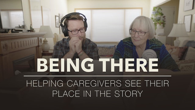 Being There: Helping Caregivers see their place in the Story