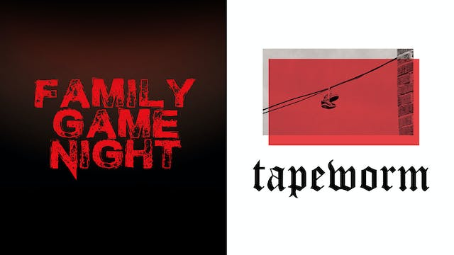 Family Game Night (2018) - Tapeworm (2019)