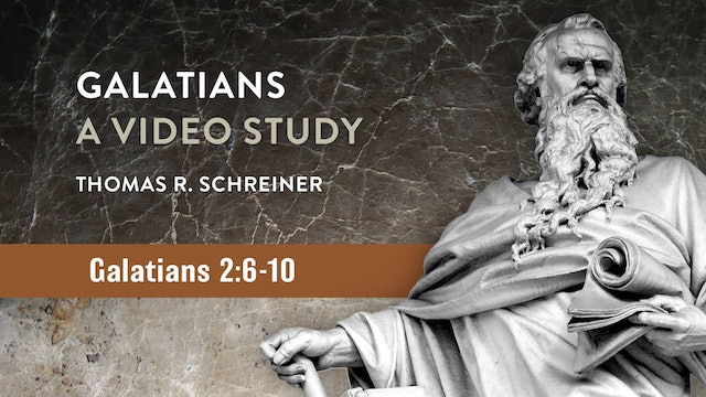 Galatians, A Video Study - Session 7 - Galatians 2:6-10