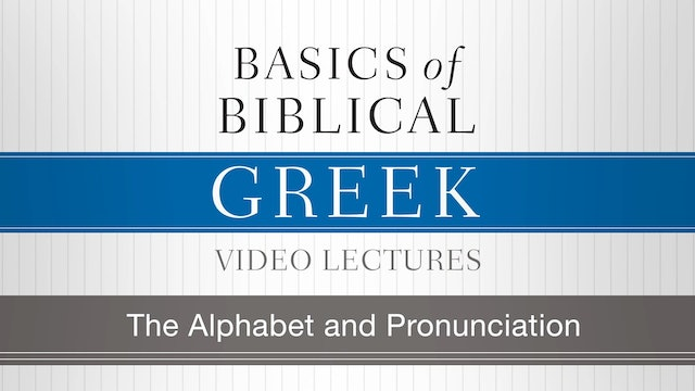 Basics of Biblical Greek - Session 3 - The Alphabet and Pronunciation