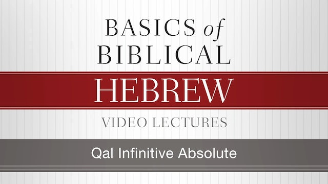 Basics of Biblical Hebrew - Session 21 - Qal Infinitive Absolute