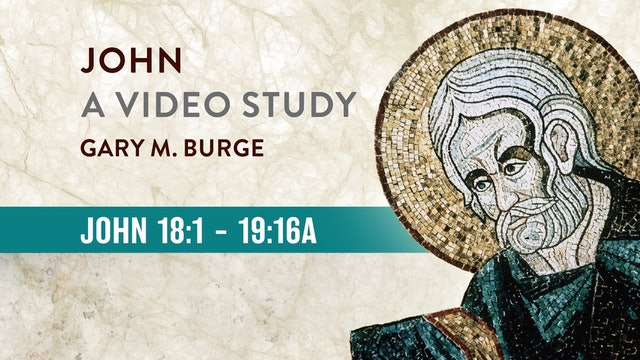 John, A Video Study - Session 21 - John 18:1-19:16a