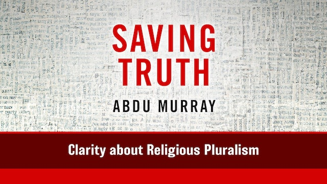 Saving Truth - Session 8 - Clarity about Religious Pluralism