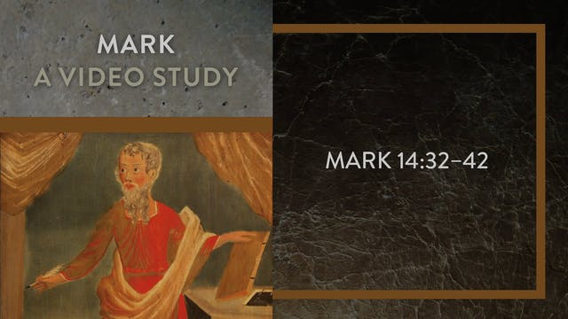 Mark - Session 58 - Mark 14:32-42