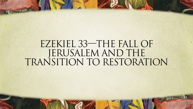 The Message of the Prophets - Session 16 - Ezekiel 33 – 48