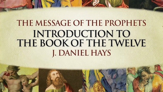 The Message of the Prophets - Session 19 - Introduction to the Book of The Twelve