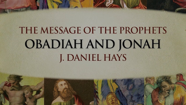 The Message of the Prophets - Session 22 - Obadiah and Jonah