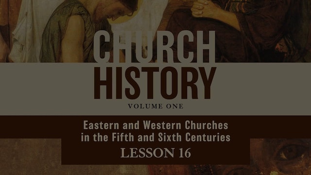 Church History, Vol 1 Video Lectures - Session 16 - Eastern and Western Churches in the Fifth and Sixth Centuries