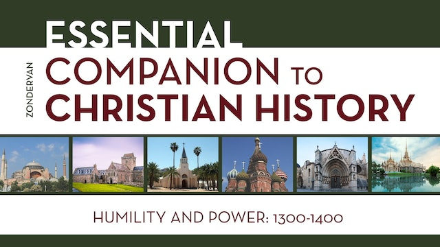 Christian History - Session 14 - Humility and Power: 1300-1400