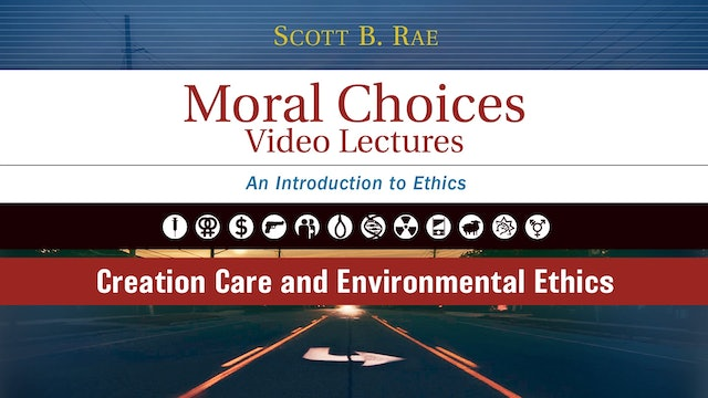 Moral Choices - Session 12 - Creation Care and Environmental Ethics