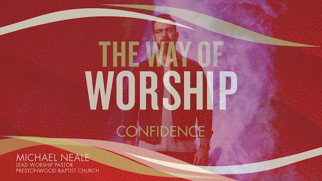 The Way of Worship - Session 23 - Confidence