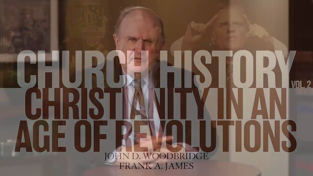 Church History, Vol 2 - Session 14: Christianity in an Age of Revolutions (1770 – 1848)