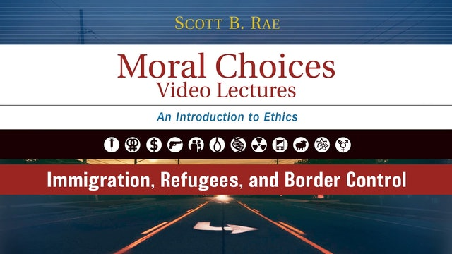 Moral Choices - Session 16 - Immigration, Refugees, and Border Control