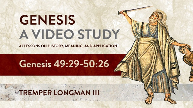 Genesis, A Video Study - Session 47 - Genesis 49:29 – 50:26