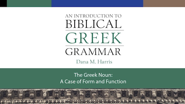 Intro to Biblical Greek - Session 4 - The Greek Noun: A Case of Form & Function