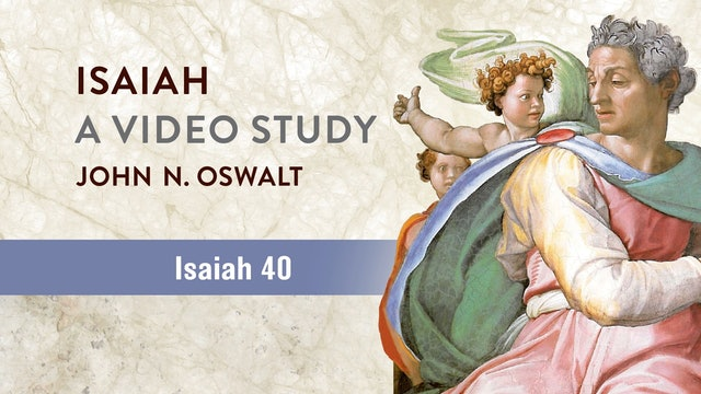 Isaiah, A Video Study - Session 46 - Isaiah 40
