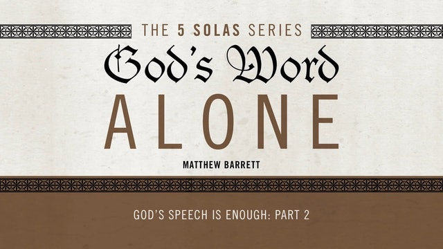 God's Word Alone - Session 20 - God's Speech is Enough: Part 2