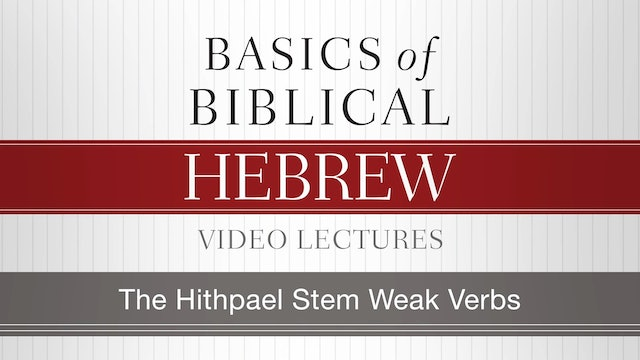 Basics of Biblical Hebrew - Session 35 - The Hithpael Stem Weak Verbs