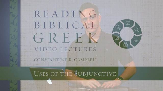 Reading Biblical Greek - Session 66A - Uses of the Subjunctive