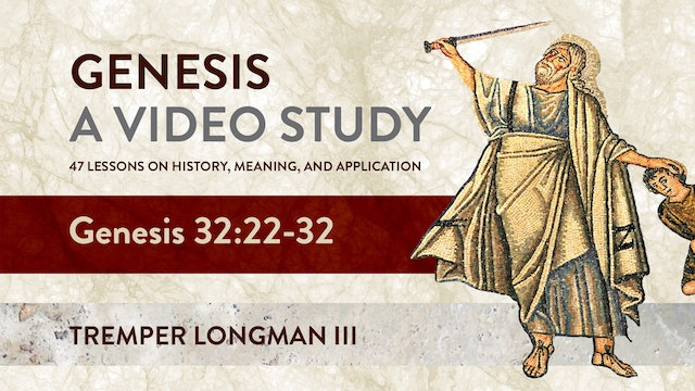 Genesis, A Video Study - Session 32 - Genesis 32:22 – 32