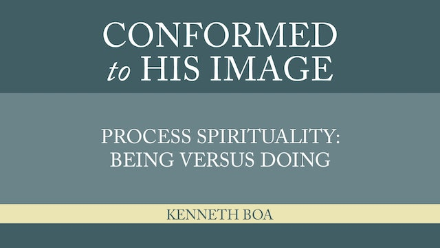Conformed to His Image - Session 23 - Process: Being versus Doing