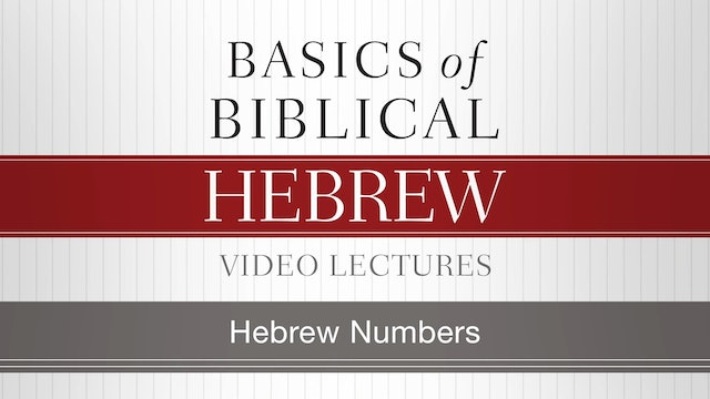 Basics of Biblical Hebrew - Session 11 - Hebrew Numbers