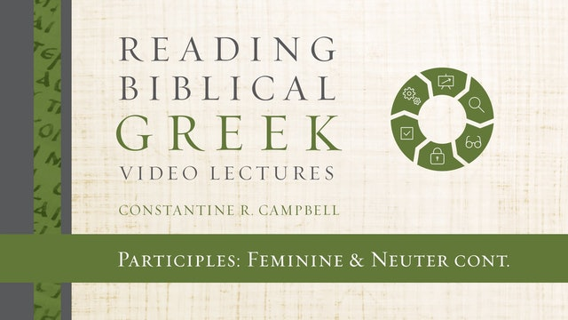 Reading Biblical Greek - Session 54B - Participles: Feminine and Neuter continued