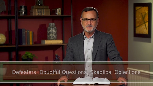 Apologetics at the Cross - Session 13 - Dealing with Defeaters