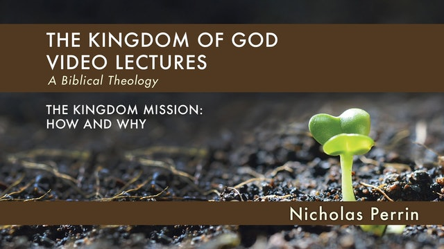 Kingdom of God - Session 11 - The Kingdom Mission: How and Why