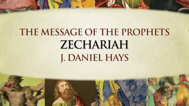 The Message of the Prophets - Session 26 - Zechariah