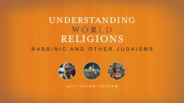 Understanding World Religions - Session 16: Rabbinic and Other Judaisms