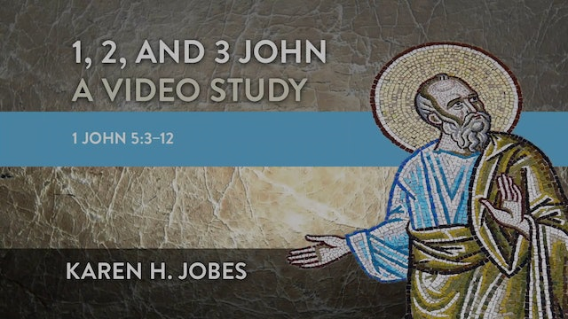 1, 2, and 3 John - Session 16 - 1 John 5:3-12