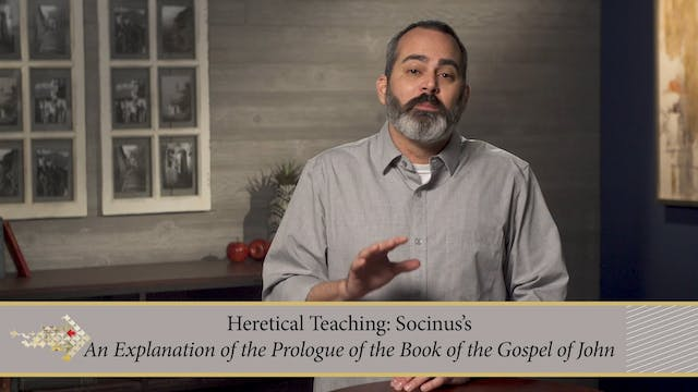 Know the Heretics - Session 13 - Socinus