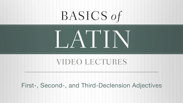 Basics of Latin - Session 6 - First-, Second-, and Third-Declension Adjectives