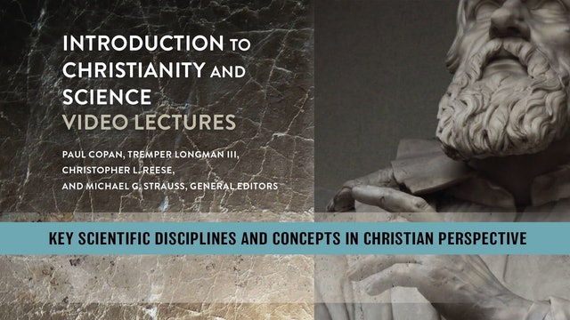 Christianity and Science - Session 8 - Key Scientific Disciplines and Concepts