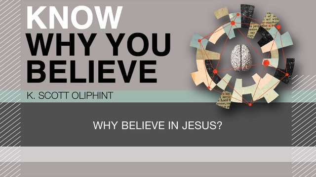 Know Why You Believe - Session 4 - Why Believe in Jesus?