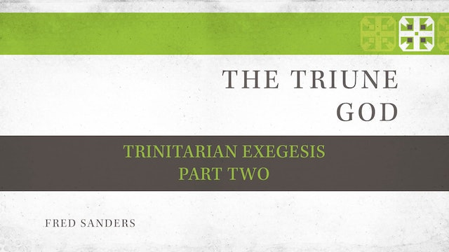 The Triune God, A Video Study - Session 6 - Trinitarian Exegesis, Part Two
