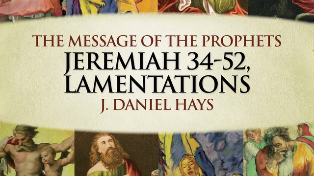 The Message of the Prophets - Session 13 - Jeremiah 34 – 52, Lamentations