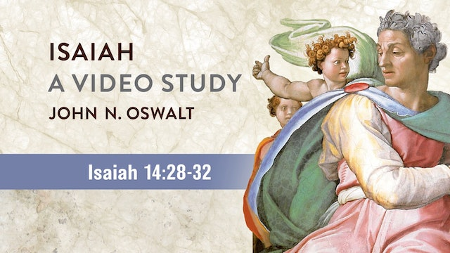Isaiah, A Video Study - Session 19 - Isaiah 14:28-32