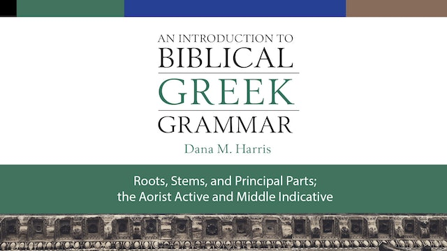 Intro to Biblical Greek - Session 10 - Roots, Stems, Principle Parts, the Aorist